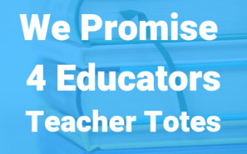 We Promise 4 Educators Teacher Totes