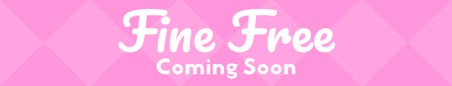 Fine Free Coming Soon