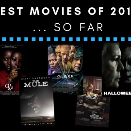 Best Movies of 2019…So Far